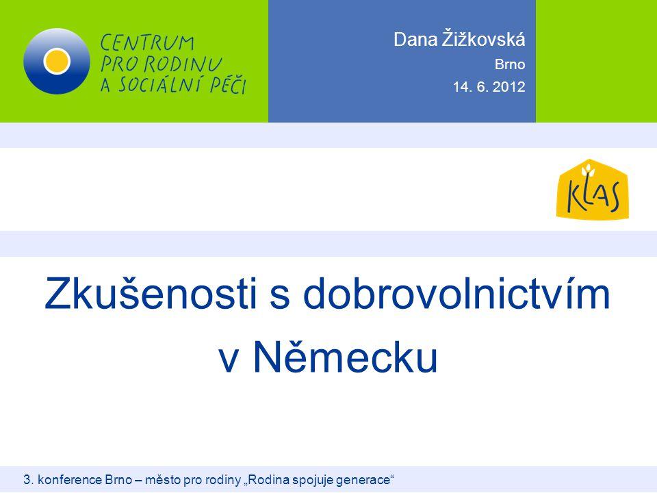 """Zkušenosti s dobrovolnictvím v Německu 3. konference Brno – město pro rodiny """"Rodina spojuje generace"""" Dana Žižkovská 14. 6. 2012 Brno"""