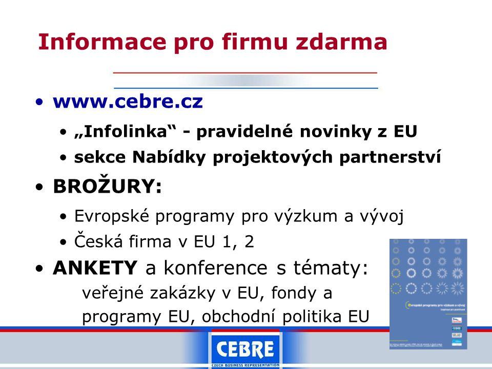 """www.cebre.cz """"Infolinka - pravidelné novinky z EU sekce Nabídky projektových partnerství BROŽURY: Evropské programy pro výzkum a vývoj Česká firma v EU 1, 2 ANKETY a konference s tématy: veřejné zakázky v EU, fondy a programy EU, obchodní politika EU Informace pro firmu zdarma"""