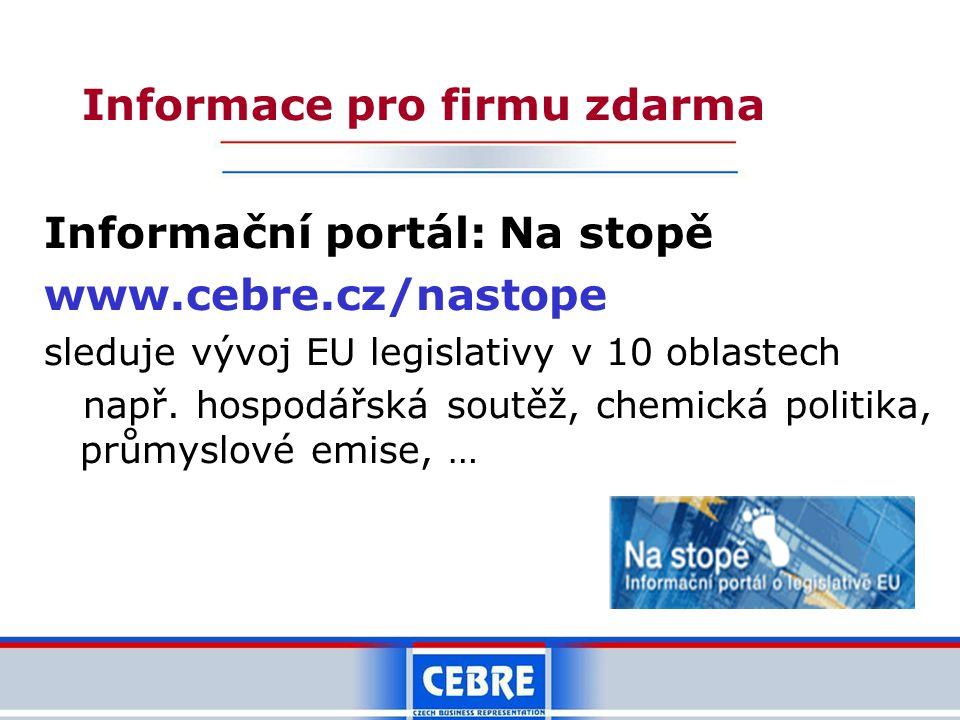 Informace pro firmu zdarma Informační portál: Na stopě www.cebre.cz/nastope sleduje vývoj EU legislativy v 10 oblastech např.
