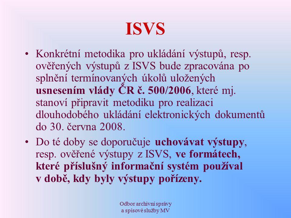 Odbor archivní správy a spisové služby MV ISVS Konkrétní metodika pro ukládání výstupů, resp.