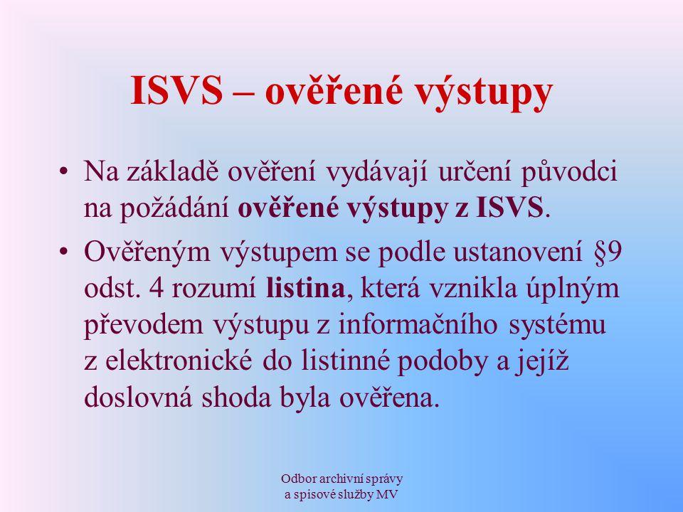 Odbor archivní správy a spisové služby MV ISVS – ověřené výstupy § 9a uvádí postupy prováděné při ověřování výstupů z ISVS pomocí ověřovací doložky a stanoví obsah ověřovací doložky.