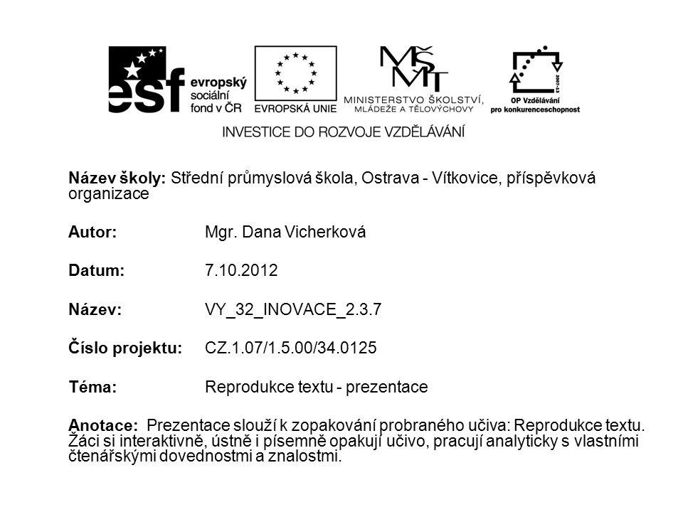 Název školy: Střední průmyslová škola, Ostrava - Vítkovice, příspěvková organizace Autor: Mgr. Dana Vicherková Datum: 7.10.2012 Název: VY_32_INOVACE_2
