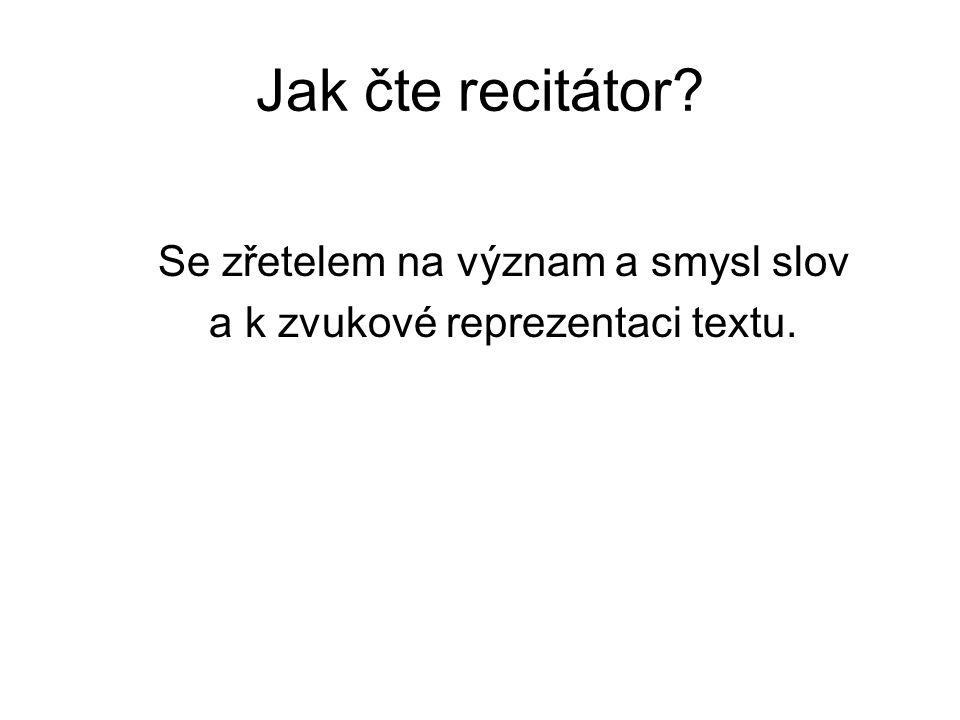 Jak čte recitátor Se zřetelem na význam a smysl slov a k zvukové reprezentaci textu.