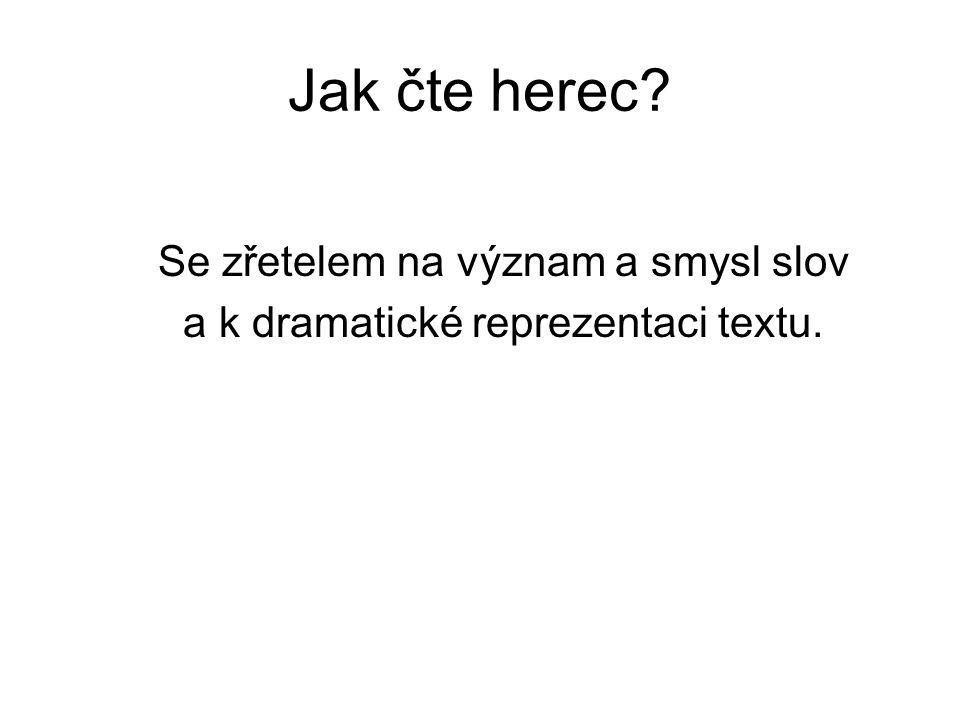Jak čte herec Se zřetelem na význam a smysl slov a k dramatické reprezentaci textu.