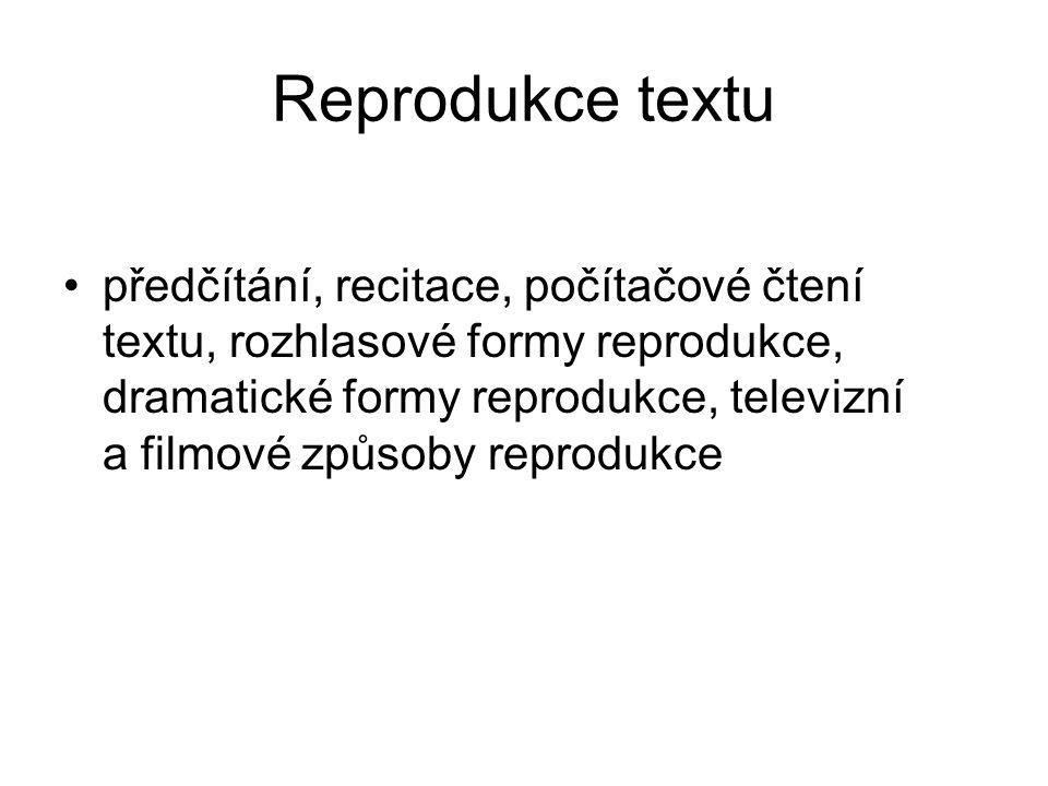 Reprodukce textu předčítání, recitace, počítačové čtení textu, rozhlasové formy reprodukce, dramatické formy reprodukce, televizní a filmové způsoby reprodukce