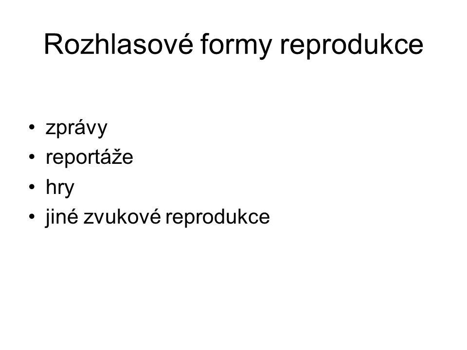 Rozhlasové formy reprodukce zprávy reportáže hry jiné zvukové reprodukce