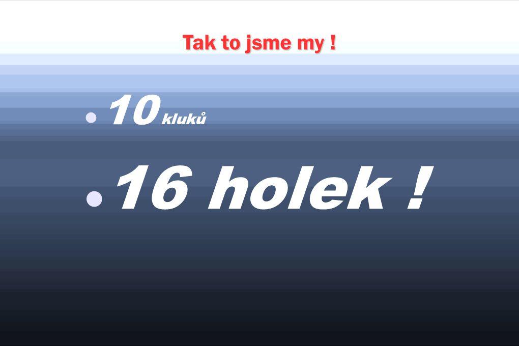 Tak to jsme my ! 10 kluků 16 holek !