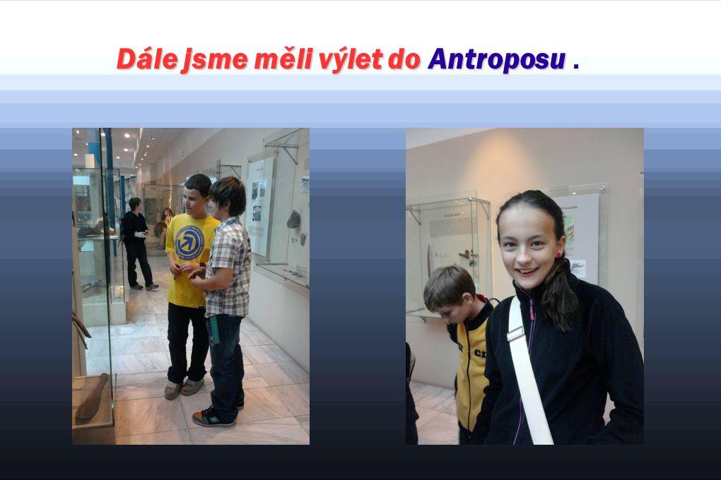 Dále jsme měli výlet doAntroposu Dále jsme měli výlet do Antroposu.