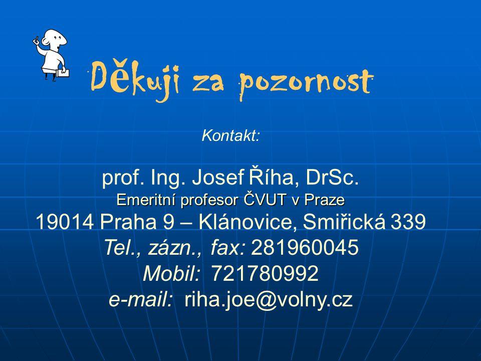 D ě kuji za pozornost Kontakt: prof.Ing. Josef Říha, DrSc.