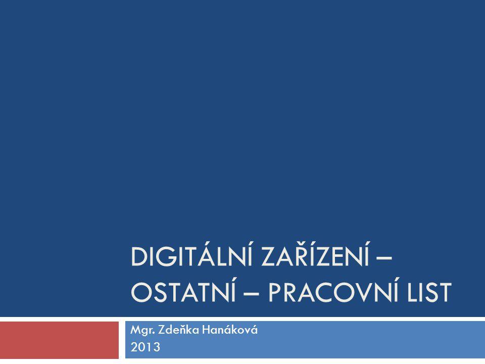 DIGITÁLNÍ ZAŘÍZENÍ – OSTATNÍ – PRACOVNÍ LIST Mgr. Zdeňka Hanáková 2013