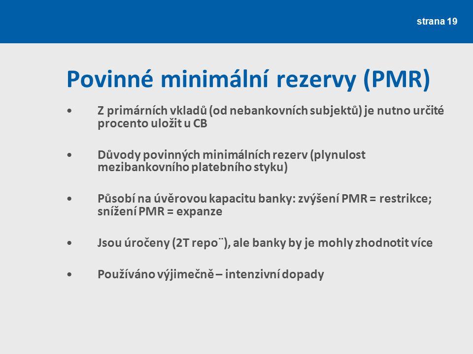 strana 19 Povinné minimální rezervy (PMR) Z primárních vkladů (od nebankovních subjektů) je nutno určité procento uložit u CB Důvody povinných minimál