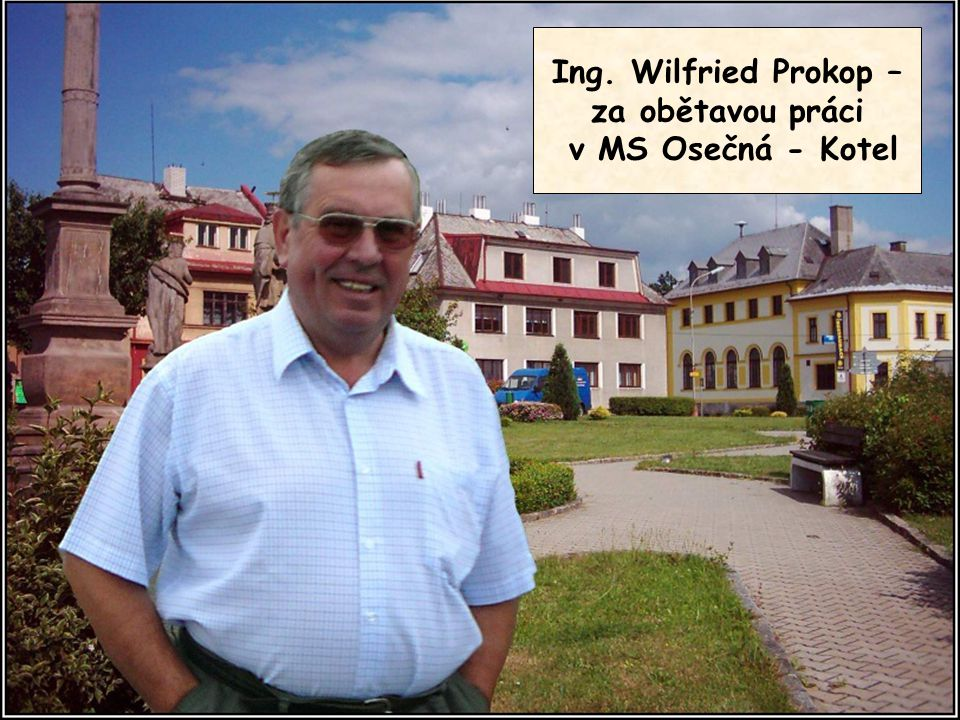 Ing. Wilfried Prokop – za obětavou práci v MS Osečná - Kotel