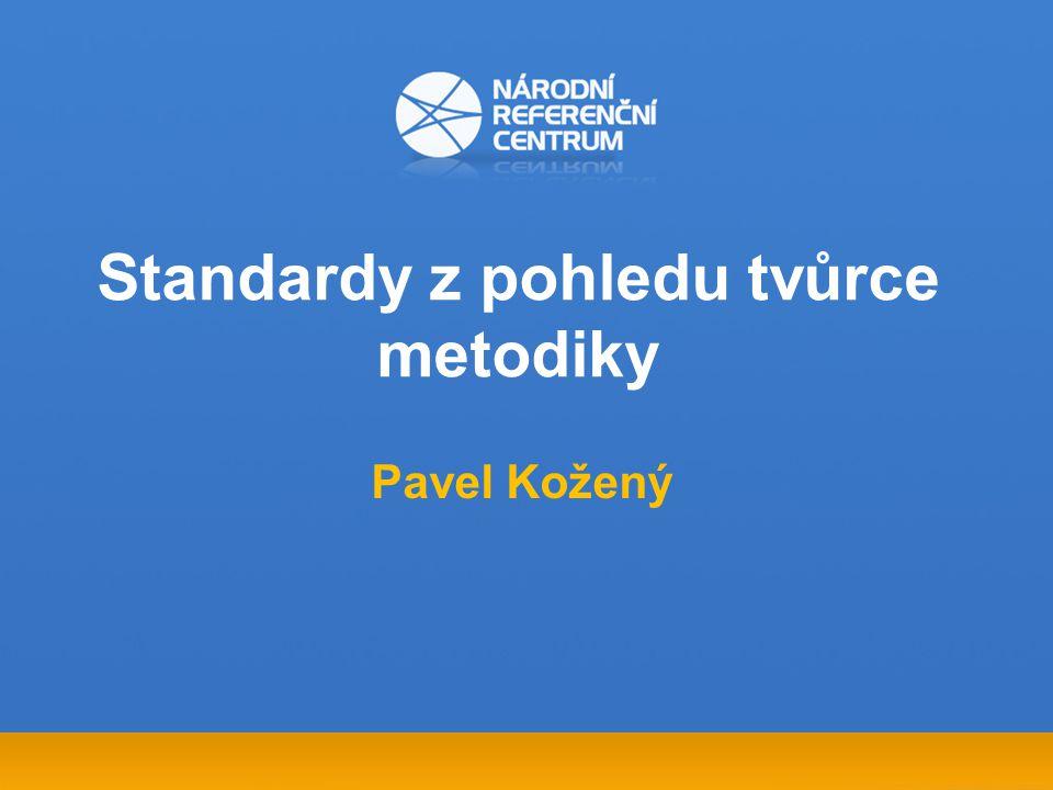 Standardy z pohledu tvůrce metodiky Pavel Kožený