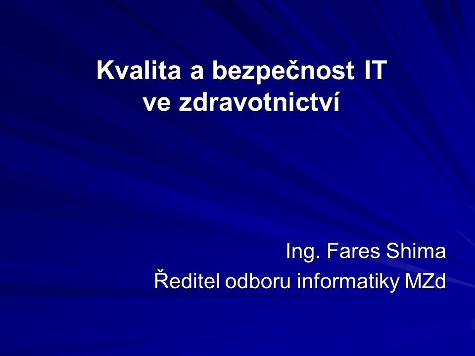 Kvalita a bezpečnost IT ve zdravotnictví Ing. Fares Shima Ředitel odboru informatiky MZd