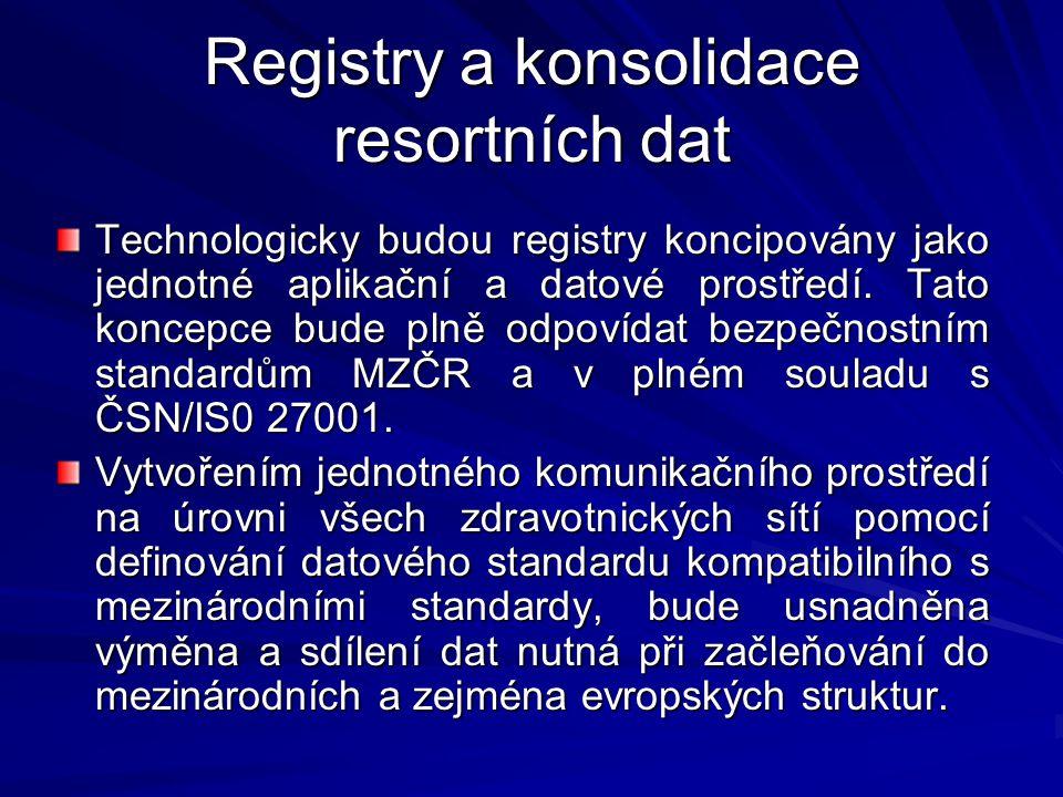 Registry a konsolidace resortních dat Technologicky budou registry koncipovány jako jednotné aplikační a datové prostředí.
