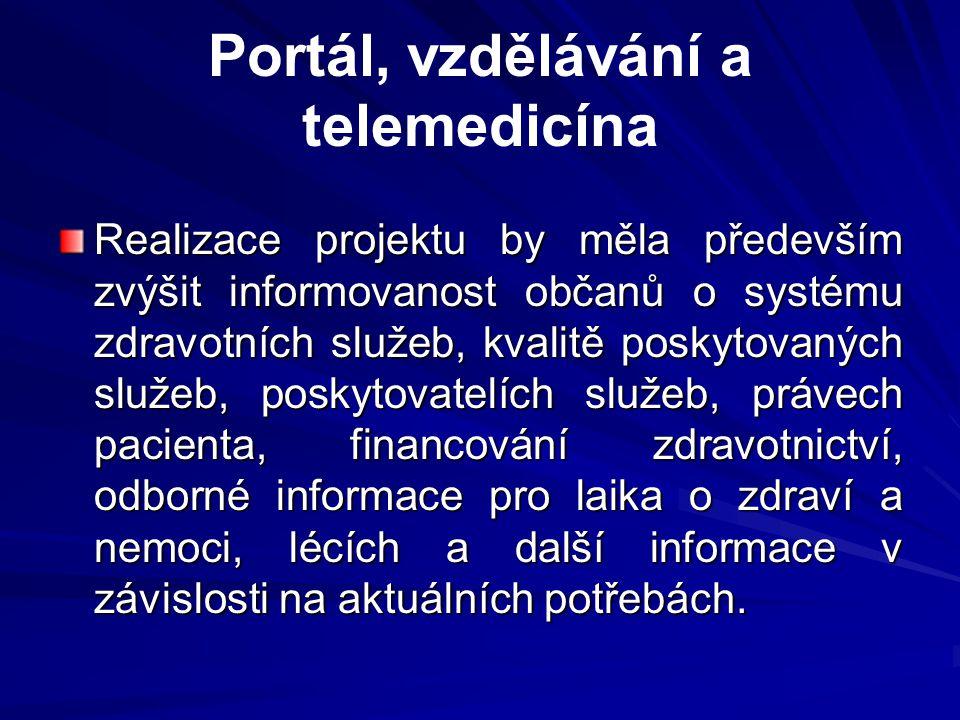 Portál, vzdělávání a telemedicína Realizace projektu by měla především zvýšit informovanost občanů o systému zdravotních služeb, kvalitě poskytovaných služeb, poskytovatelích služeb, právech pacienta, financování zdravotnictví, odborné informace pro laika o zdraví a nemoci, lécích a další informace v závislosti na aktuálních potřebách.