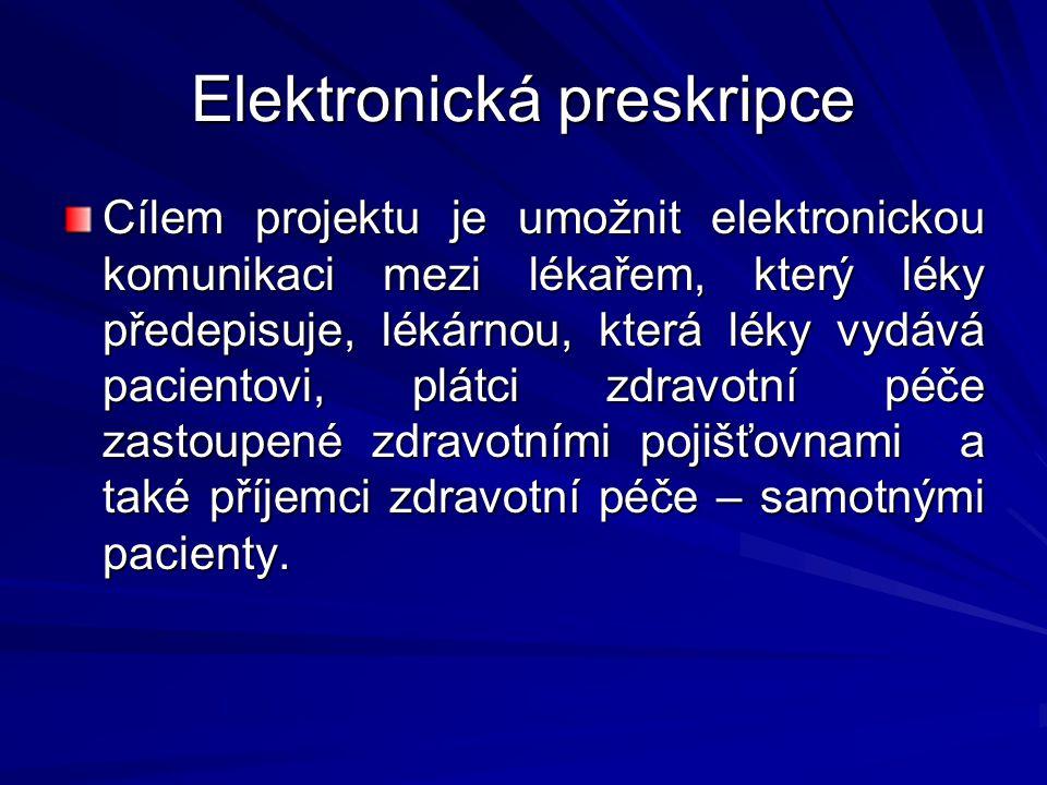 Elektronická preskripce Cílem projektu je umožnit elektronickou komunikaci mezi lékařem, který léky předepisuje, lékárnou, která léky vydává pacientovi, plátci zdravotní péče zastoupené zdravotními pojišťovnami a také příjemci zdravotní péče – samotnými pacienty.