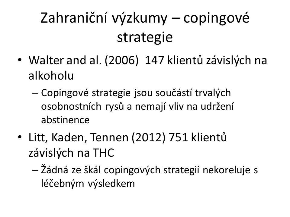 Zahraniční výzkumy – copingové strategie Walter and al. (2006) 147 klientů závislých na alkoholu – Copingové strategie jsou součástí trvalých osobnost