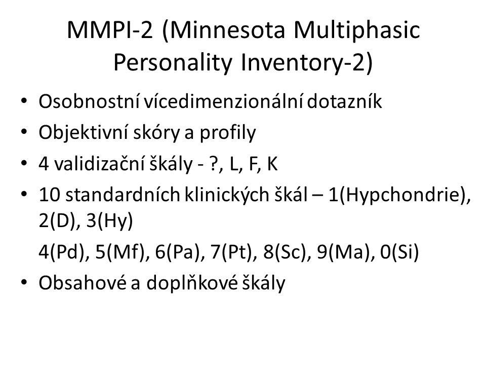 MMPI-2 (Minnesota Multiphasic Personality Inventory-2) Osobnostní vícedimenzionální dotazník Objektivní skóry a profily 4 validizační škály - ?, L, F, K 10 standardních klinických škál – 1(Hypchondrie), 2(D), 3(Hy) 4(Pd), 5(Mf), 6(Pa), 7(Pt), 8(Sc), 9(Ma), 0(Si) Obsahové a doplňkové škály