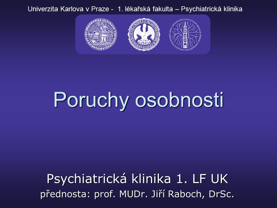 Poruchy osobnosti Psychiatrická klinika 1. LF UK přednosta: prof. MUDr. Jiří Raboch, DrSc. Univerzita Karlova v Praze - 1. lékařská fakulta – Psychiat