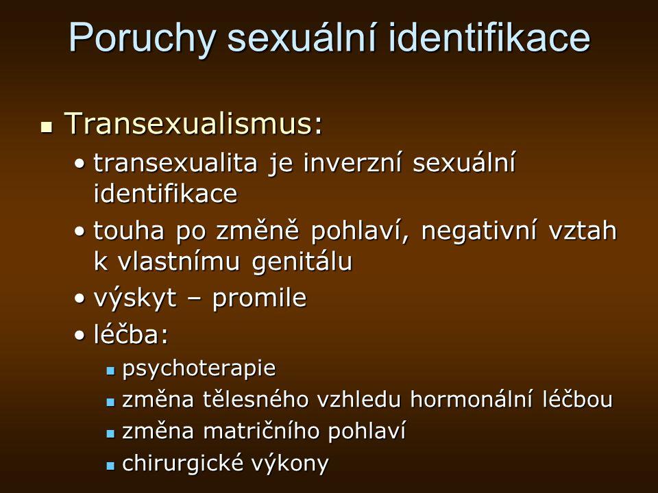 Poruchy sexuální identifikace Transexualismus: Transexualismus: transexualita je inverzní sexuální identifikacetransexualita je inverzní sexuální iden