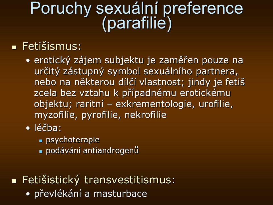 Poruchy sexuální preference (parafilie) Fetišismus: Fetišismus: erotický zájem subjektu je zaměřen pouze na určitý zástupný symbol sexuálního partnera