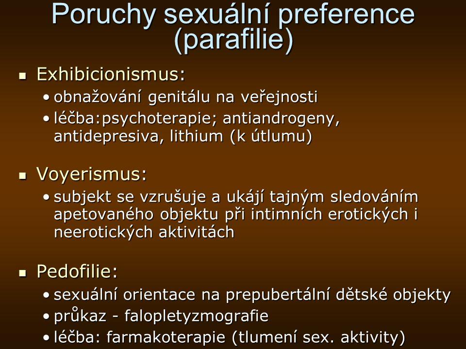 Poruchy sexuální preference (parafilie) Exhibicionismus: Exhibicionismus: obnažování genitálu na veřejnostiobnažování genitálu na veřejnosti léčba:psy