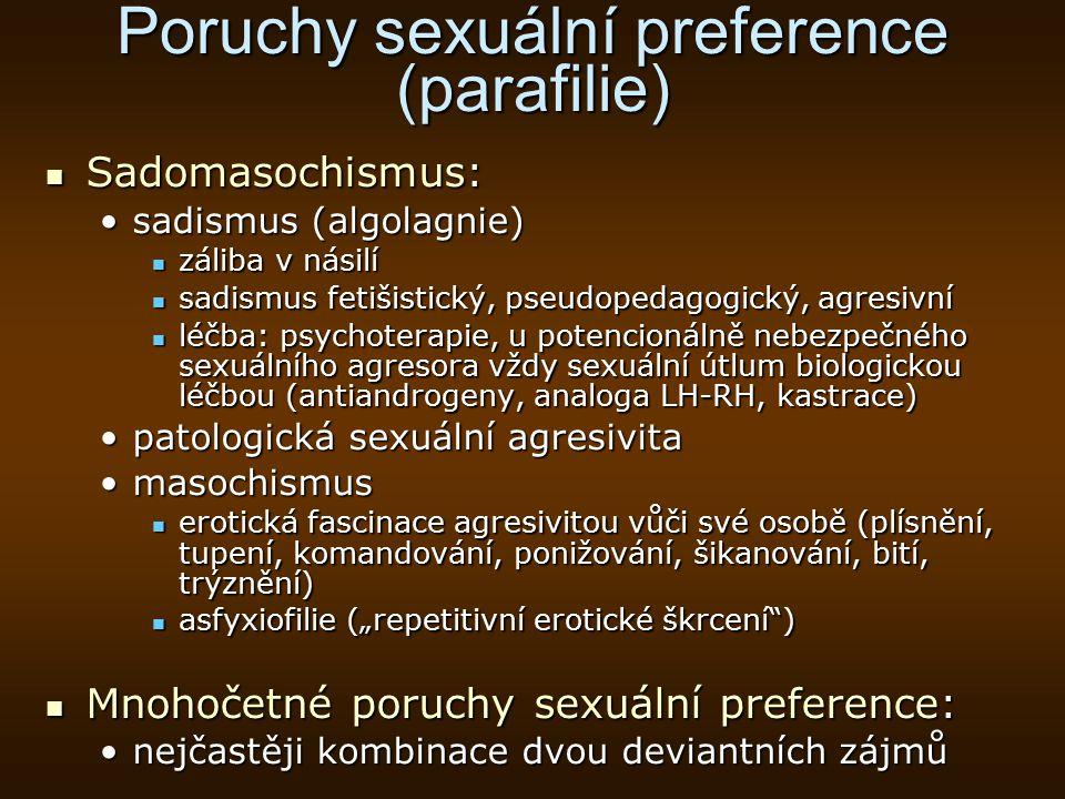 Poruchy sexuální preference (parafilie) Sadomasochismus: Sadomasochismus: sadismus (algolagnie)sadismus (algolagnie) záliba v násilí záliba v násilí s
