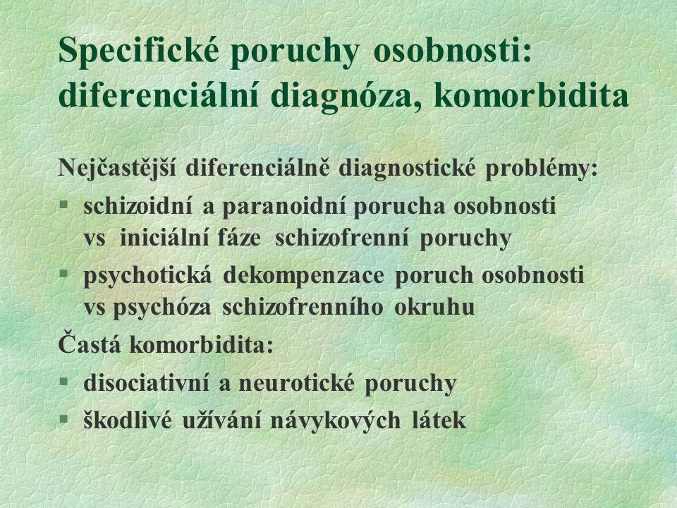 Specifické poruchy osobnosti: diferenciální diagnóza, komorbidita Nejčastější diferenciálně diagnostické problémy: §schizoidní a paranoidní porucha os