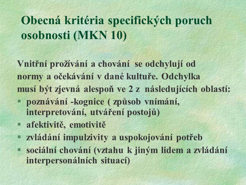 Obecná kritéria specifických poruch osobnosti (MKN 10) Vnitřní prožívání a chování se odchylují od normy a očekávání v dané kultuře. Odchylka musí být