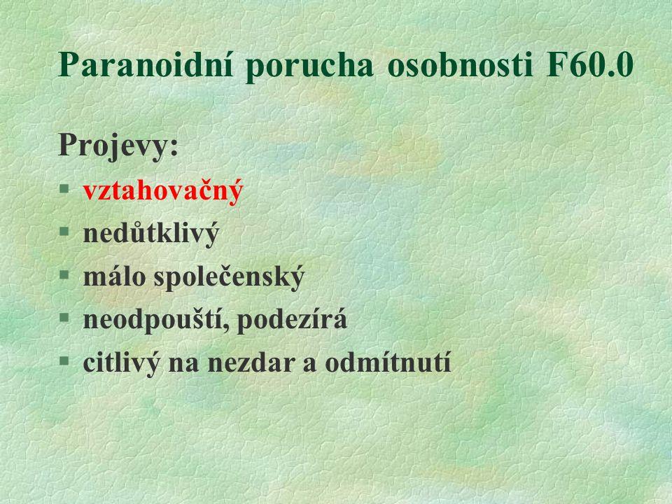 Paranoidní porucha osobnosti F60.0 Projevy: §vztahovačný §nedůtklivý §málo společenský §neodpouští, podezírá §citlivý na nezdar a odmítnutí