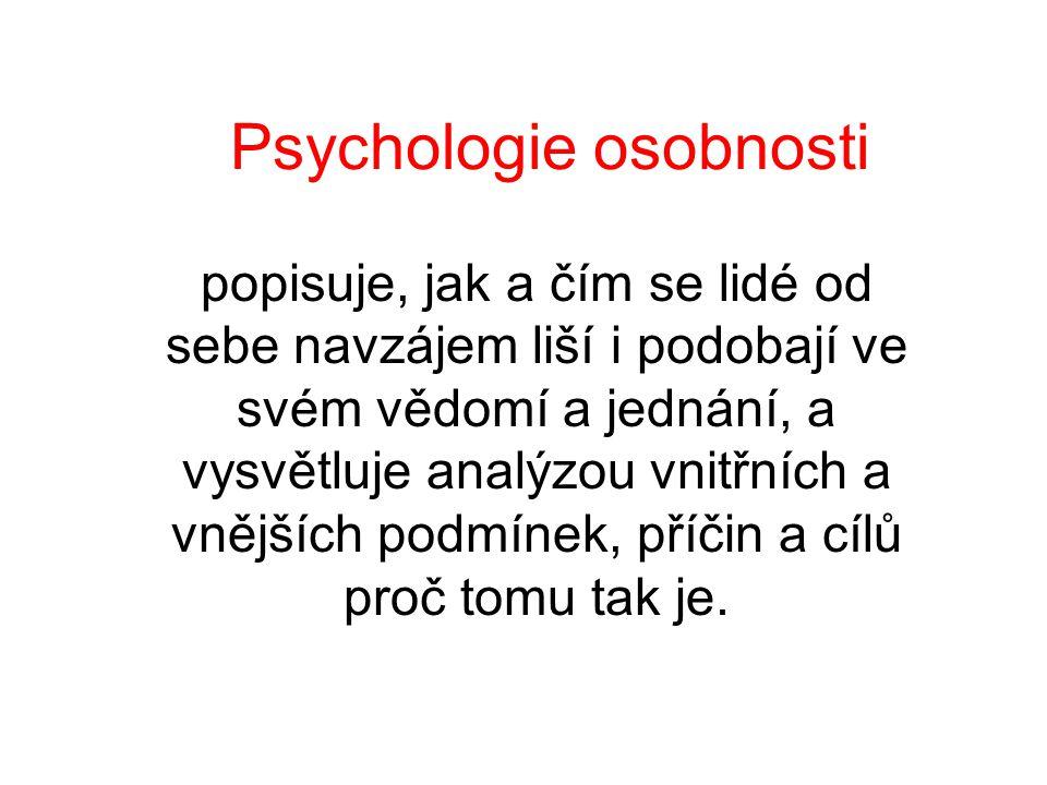 Psychologie osobnosti popisuje, jak a čím se lidé od sebe navzájem liší i podobají ve svém vědomí a jednání, a vysvětluje analýzou vnitřních a vnějšíc