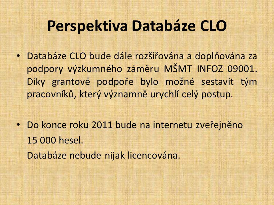 Perspektiva Databáze CLO Databáze CLO bude dále rozšiřována a doplňována za podpory výzkumného záměru MŠMT INFOZ 09001.