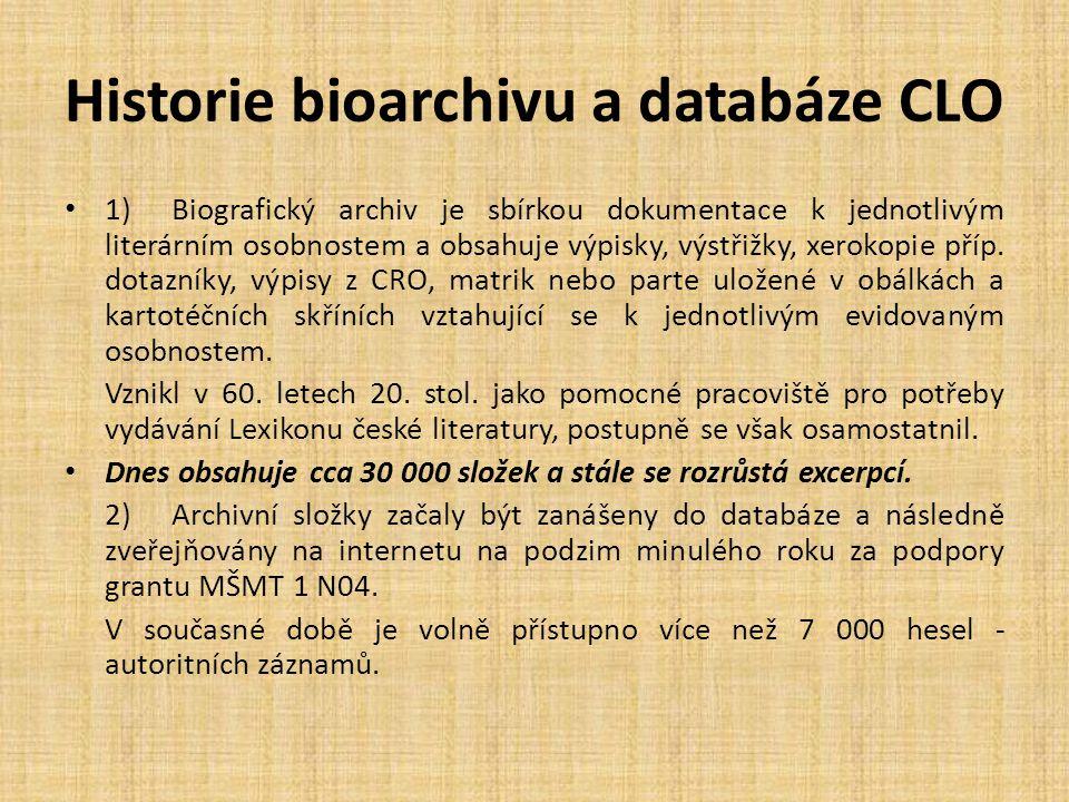 Historie bioarchivu a databáze CLO 1) Biografický archiv je sbírkou dokumentace k jednotlivým literárním osobnostem a obsahuje výpisky, výstřižky, xerokopie příp.