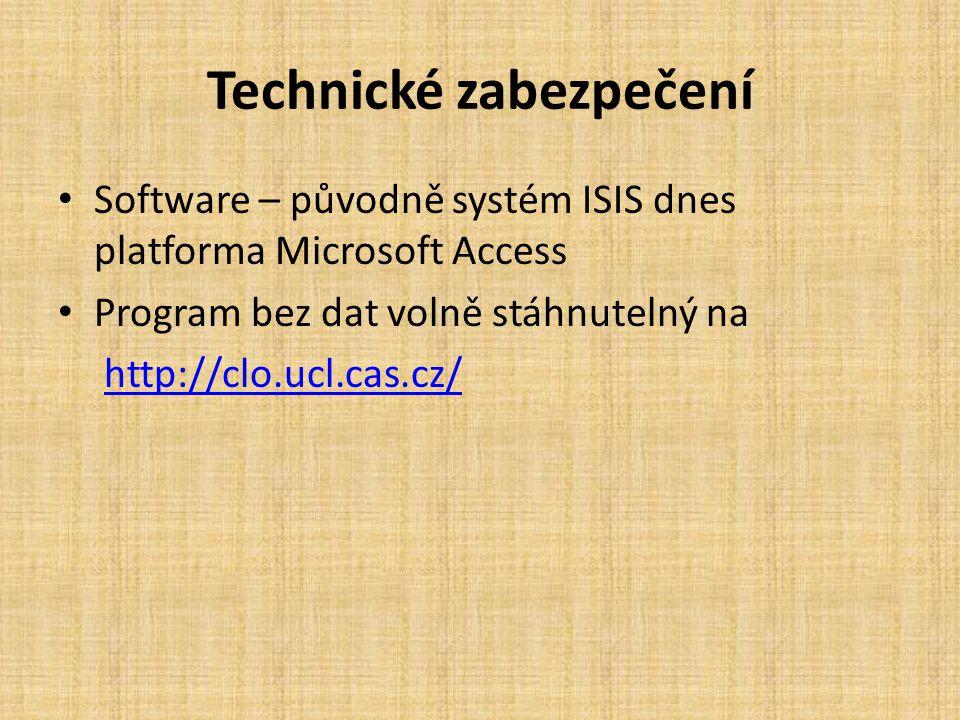 Technické zabezpečení Software – původně systém ISIS dnes platforma Microsoft Access Program bez dat volně stáhnutelný na http://clo.ucl.cas.cz/