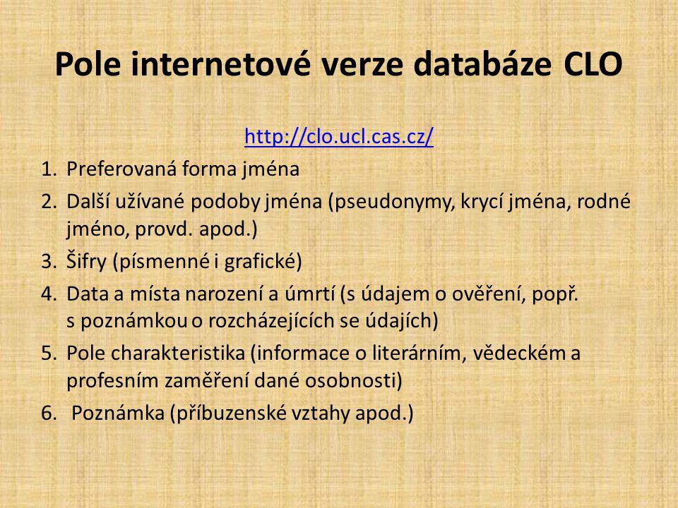 Pole internetové verze databáze CLO http://clo.ucl.cas.cz/ 1.Preferovaná forma jména 2.Další užívané podoby jména (pseudonymy, krycí jména, rodné jméno, provd.
