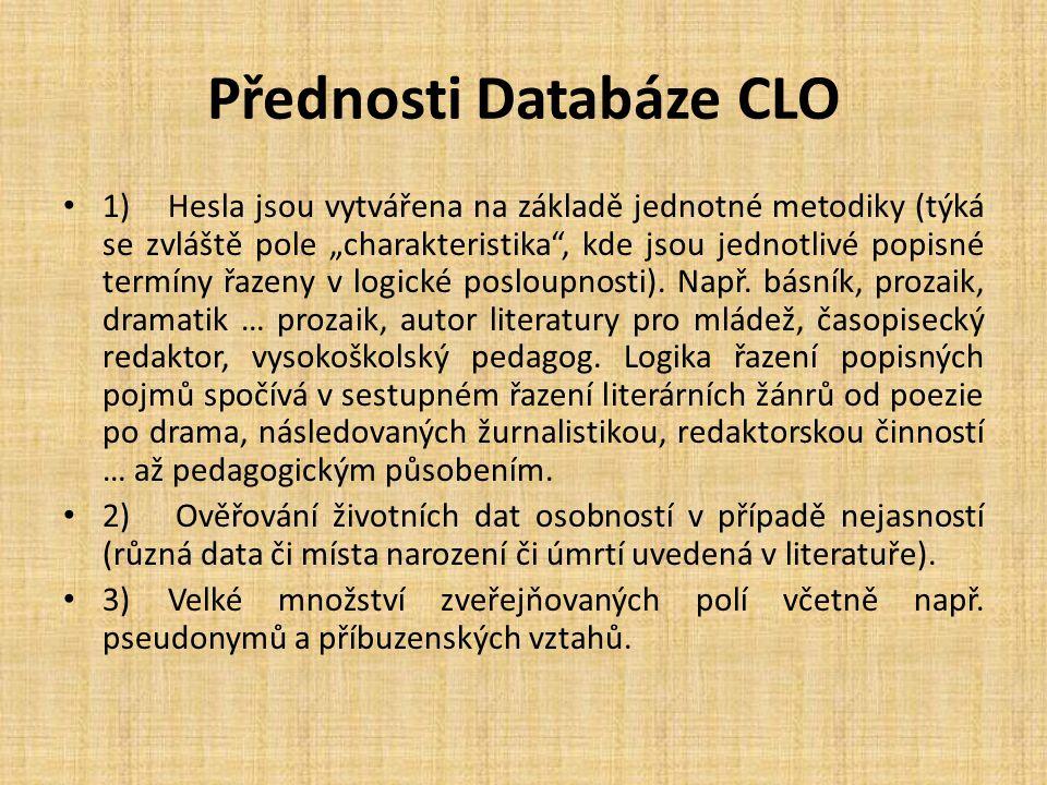 """Přednosti Databáze CLO 1)Hesla jsou vytvářena na základě jednotné metodiky (týká se zvláště pole """"charakteristika , kde jsou jednotlivé popisné termíny řazeny v logické posloupnosti)."""