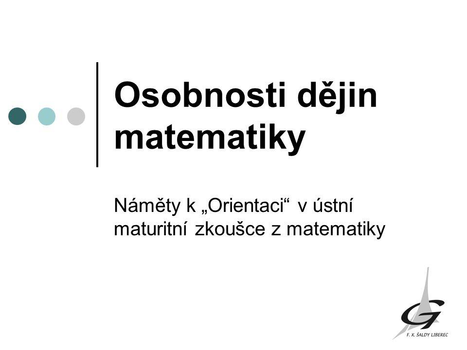 """Osobnosti dějin matematiky Náměty k """"Orientaci"""" v ústní maturitní zkoušce z matematiky"""