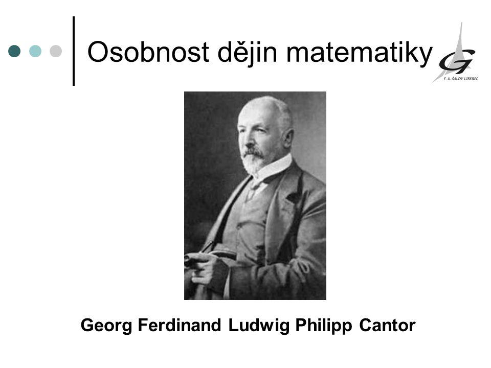 Osobnost dějin matematiky Georg Ferdinand Ludwig Philipp Cantor