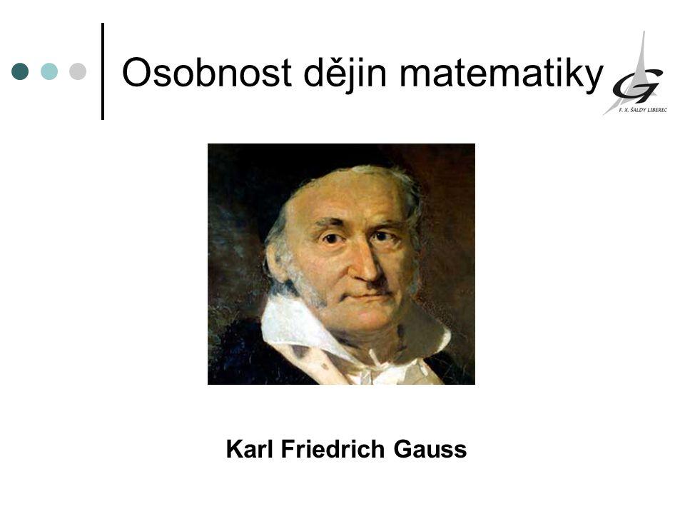 Osobnost dějin matematiky Karl Friedrich Gauss