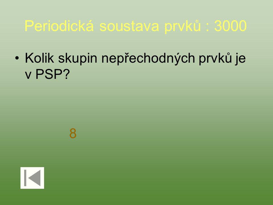 Periodická soustava prvků : 3000 Kolik skupin nepřechodných prvků je v PSP? 8