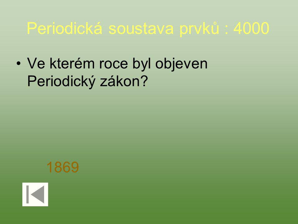 Periodická soustava prvků : 4000 Ve kterém roce byl objeven Periodický zákon? 1869