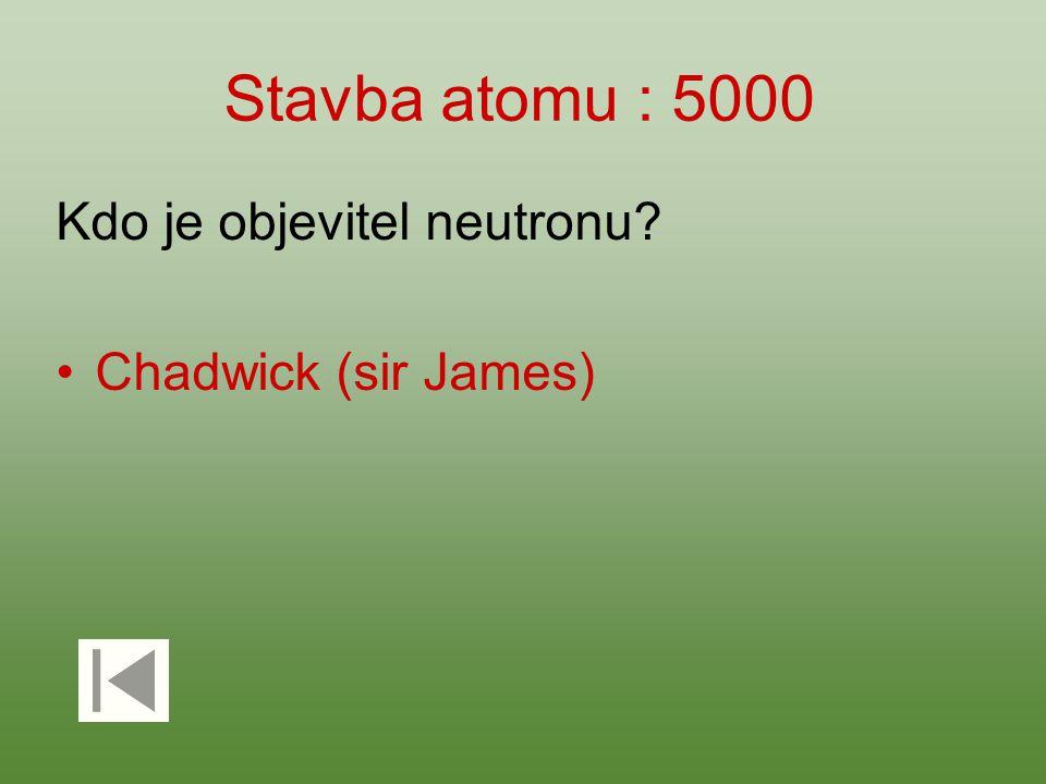 Stavba atomu : 5000 Kdo je objevitel neutronu? Chadwick (sir James)