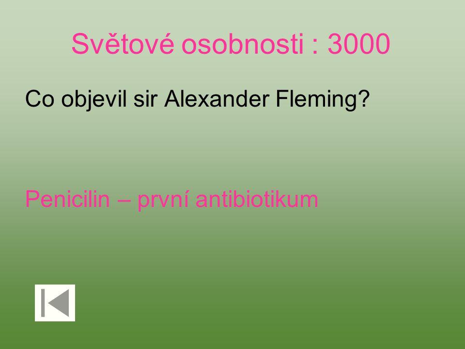 Světové osobnosti : 3000 Co objevil sir Alexander Fleming? Penicilin – první antibiotikum