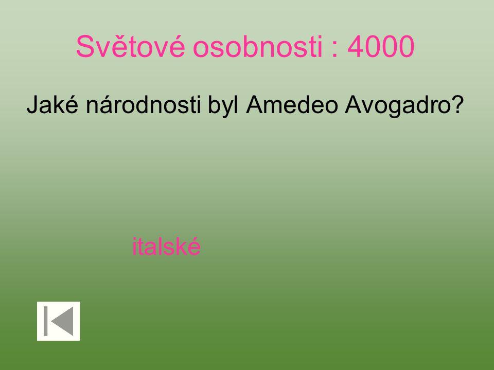 Světové osobnosti : 4000 Jaké národnosti byl Amedeo Avogadro? italské