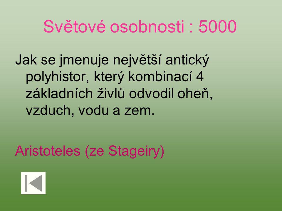 Světové osobnosti : 5000 Jak se jmenuje největší antický polyhistor, který kombinací 4 základních živlů odvodil oheň, vzduch, vodu a zem. Aristoteles
