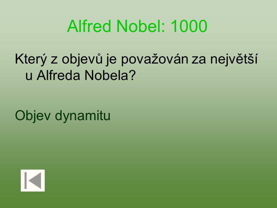 Alfred Nobel: 1000 Který z objevů je považován za největší u Alfreda Nobela? Objev dynamitu