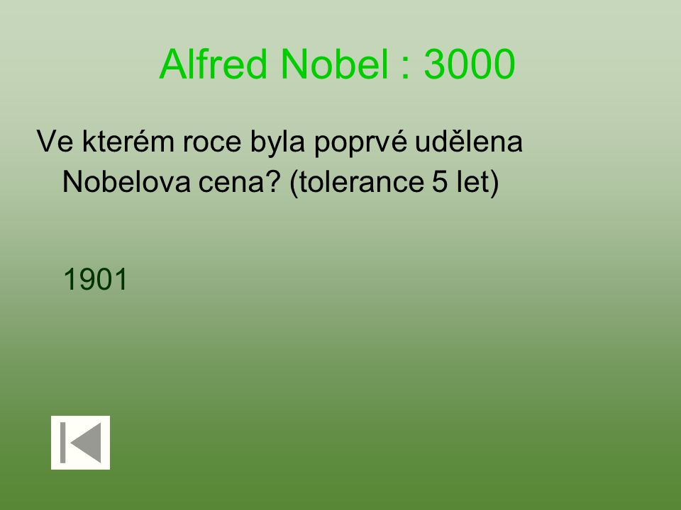 Alfred Nobel : 3000 Ve kterém roce byla poprvé udělena Nobelova cena? (tolerance 5 let) 1901