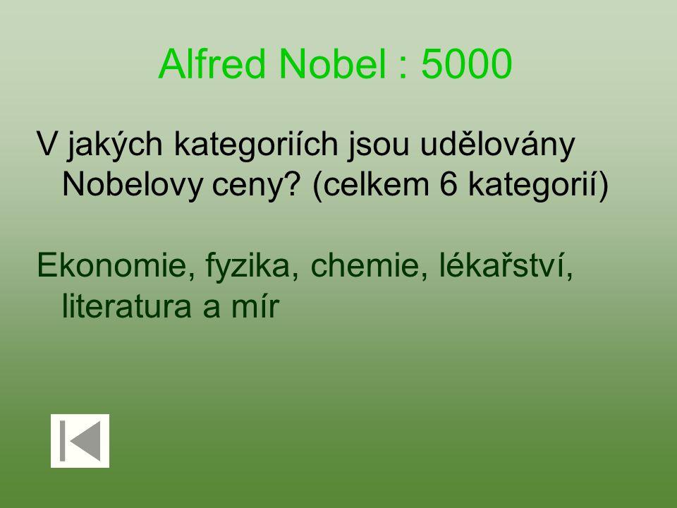 Alfred Nobel : 5000 V jakých kategoriích jsou udělovány Nobelovy ceny? (celkem 6 kategorií) Ekonomie, fyzika, chemie, lékařství, literatura a mír
