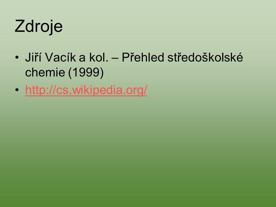 Zdroje Jiří Vacík a kol. – Přehled středoškolské chemie (1999) http://cs.wikipedia.org/